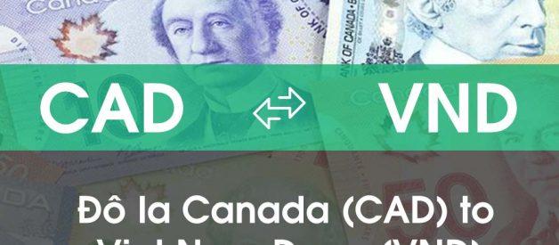 Chuyển đổi Đô la Canada (CAD) sang Việt Nam Đồng (VND)