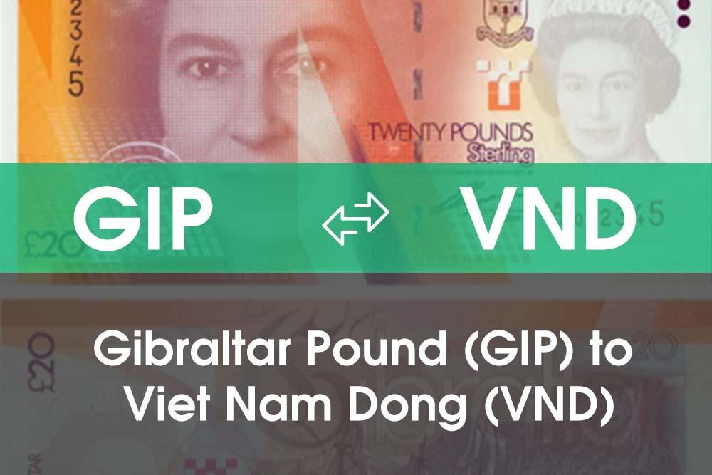 Chuyển đổi Gibraltar Pound (GIP) sang Việt Nam Đồng (VND)