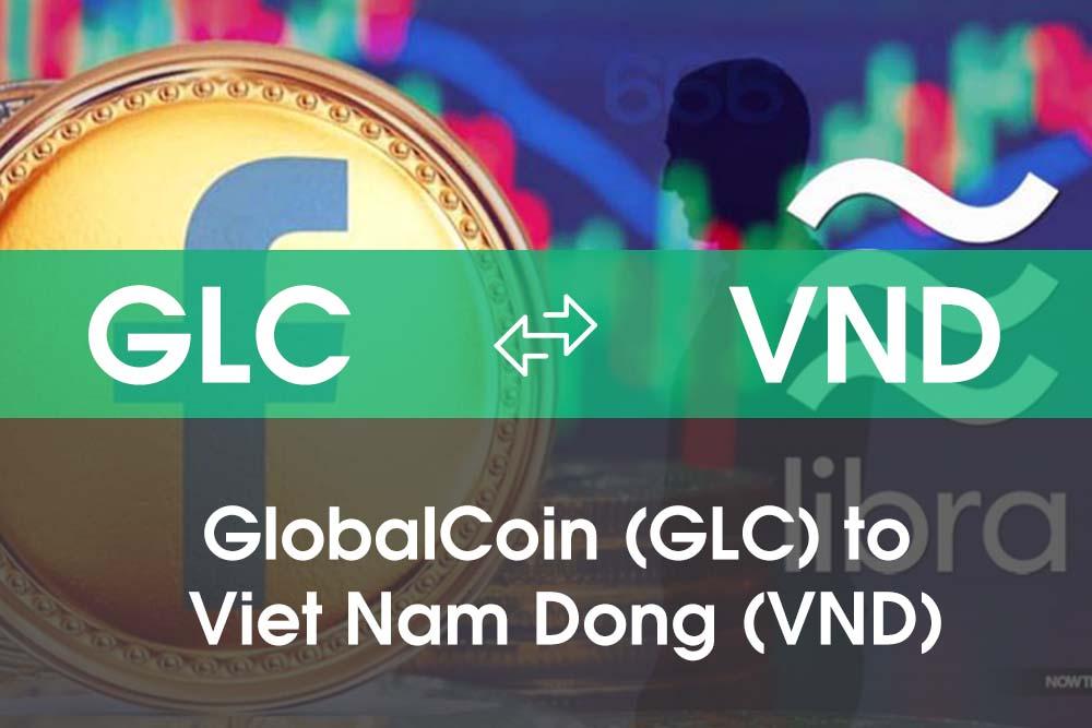 Chuyển đổi GlobalCoin (GLC) sang Việt Nam Đồng (VND)
