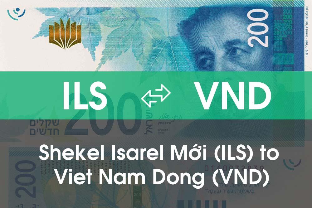 Chuyển đổi Shekel Isarel Mới (ILS) sang Việt Nam Đồng (VND)