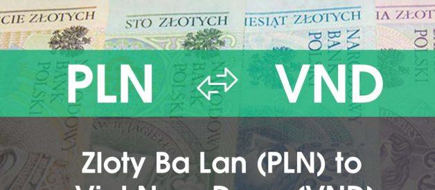 Chuyển đổi Zloty Ba Lan (PLN) sang Việt Nam Đồng (VND)